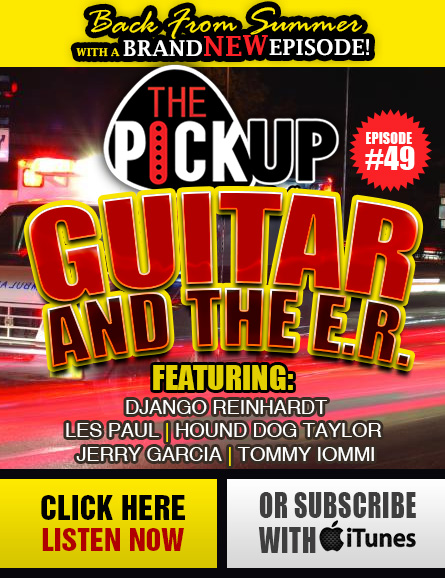 The Pickup Radio Show brand new episode! Episode #49 Presents 'Guitar and the E.R'. Click here to listen now or subscribe with iTunes. Also available for download as podcast. Listen anytime, rewind or fast forward at your leisure.