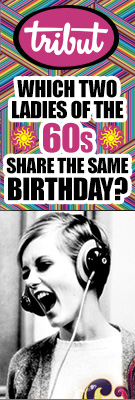 Which Two Ladies of the Sixties Share The Same Birthday? Click to view Tribut's This Week In Rock Culture.